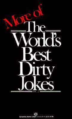 More of the World's Best Dirty Jokes