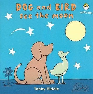 Dog and Bird See the Moon. Tohby Riddle