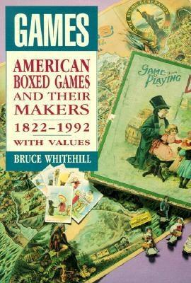 Games: American Boxed Games and Their Makers, 1822-1992, with Values