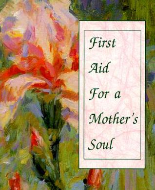 First Aid for a Mother's Soul [With Ribbon with 24k Gold-Plated Charm]