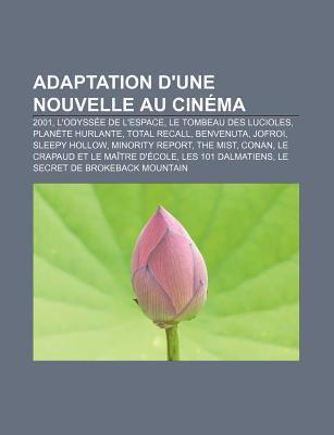 Adaptation D'Une Nouvelle Au Cinema: 2001, L'Odyssee de L'Espace, Le Tombeau Des Lucioles, Planete Hurlante, Total Recall, Benvenuta, Jofroi