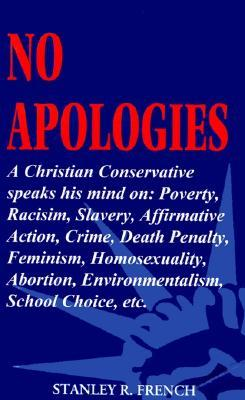 No Apologies: A Christian Conservative Speaks His Mind On: Poverty, Racism, Slavery, Affirmative Action, Crime, Death Penalty, Femin