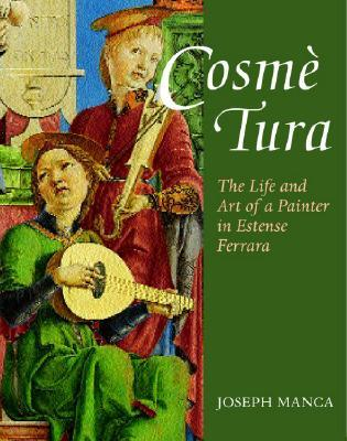 Cosme Tura: The Life and Art of a Painter in Estense Ferrara