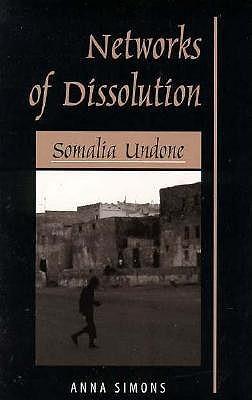 Networks Of Dissolution: Somalia Undone