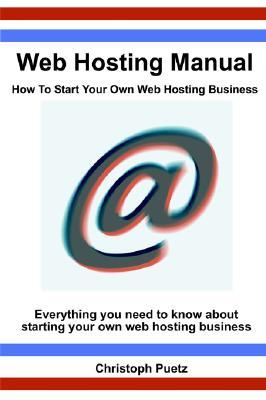 Web Hosting Manual How To Start Your Own Web Hosting Business