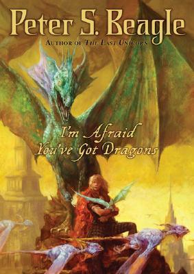 I'm Afraid You've Got Dragons by Peter S. Beagle