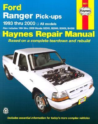 Ford Ranger & Mazda B-Series Pick-Ups Automotive Repair Manual: All Ford Ranger Models, 1993-2000; All Mazda B2300, B3000, & B4000 Pickups, 1994-2000
