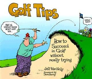 Golf Tips: How to Succeed in Golf Without Really Trying