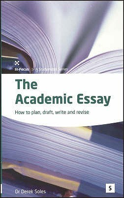 The Academic Essay: How to Plan, Draft, Write and Revise