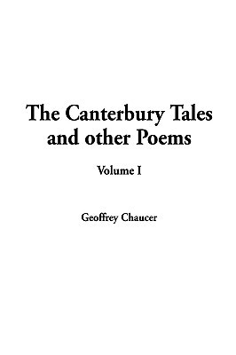 The Canterbury Tales and Other Poems: Volume 1