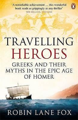 Travelling Heroes by Robin Lane Fox