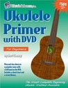 Ukulele Primer: For Soprano, Concert, & Tenor Ukuleles: C Tuning [With DVD]
