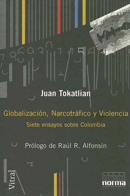Globalizacion, Narcotrafico y Violencia: Siete Ensayos Sobre Colombia