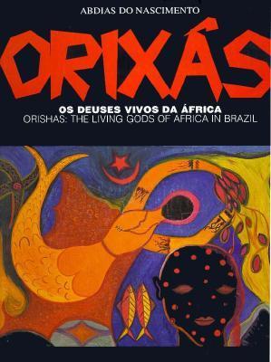 Orixas/Orishas: OS Deuses Vivos Da Africa, the Living Gods of Africa in Brazil
