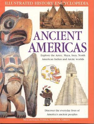 The Ancient Americas: The Illustrated History Encyclopedia