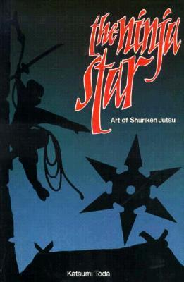 The Ninja Star: Art Of Shuriken Jutsu
