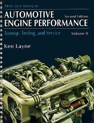 Automotive Engine Performance: Tuneup, Testing, and Service Volume II-Practice Manual