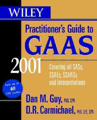 Wiley Practitioner's Guide to GAAS 2001: Covering All Sass, Ssaes, Ssarss, and Interpretations