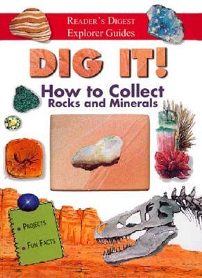Dig It: How To Collect Rocks And Minerals (Reader's Digest Explorer Guides)