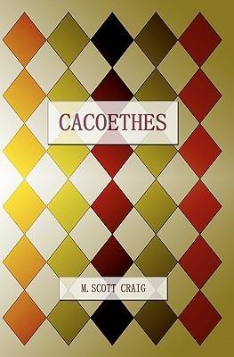 Cacoethes by Scott Michael Craig