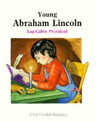 Young Abraham Lincoln: Log-Cabin President