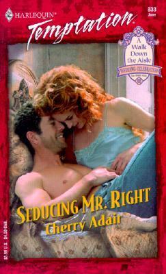 Seducing Mr. Right by Cherry Adair