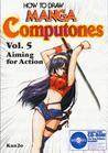 How To Draw Manga: Computones Volume 5: Aiming For Action (How to Draw Manga Computones)