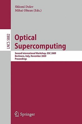 Optical Supercomputing: Second International Workshop, Osc 2009, Bertinoro, Italy, November 18 20, 2009, Proceedings (Lecture Notes In Computer Science ... Computer Science And General Issues)