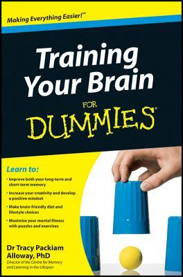 Training your brain for dummies by tracy alloway fandeluxe Ebook collections