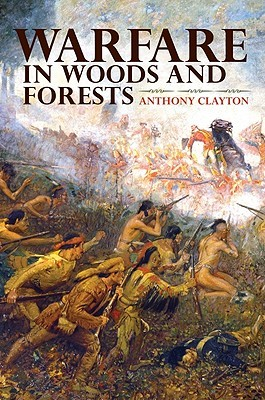 Warfare in Woods and Forests by Anthony Clayton