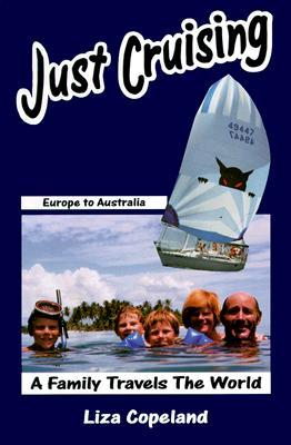 Just Cruising, A Family Travels the World : Europe to Australia