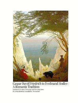 Caspar David Friedrich to Ferdinand Hodler, a Romantic Tradition: Nineteenth-Century Paintings and Drawings from the Oskar Reinhart Foundation, Winterthur