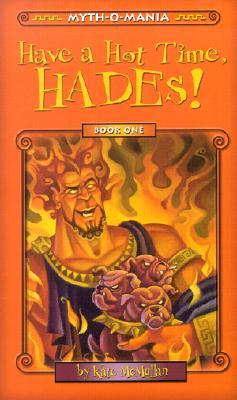 Have a Hot Time, Hades! by Kate McMullan