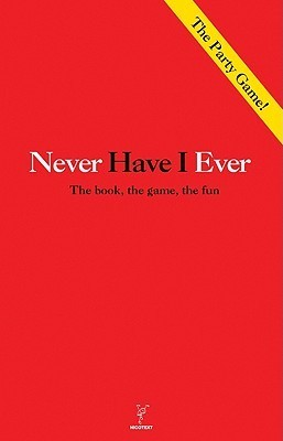 Never Have I Ever: The Book, the Game, the Fun