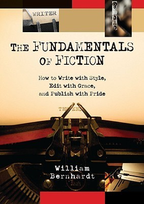 The Fundamentals of Fiction: How to Write with Style, Edit with Grace and Publish with Pride