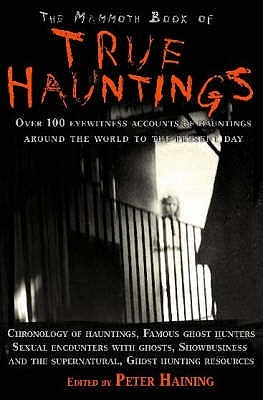 The Mammoth Book of True Hauntings. Edited by Peter Haining by Peter Haining