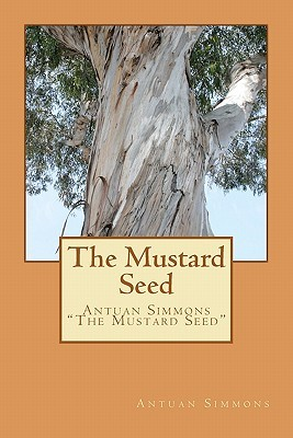 """The Mustard Seed: Antuan Simmons """"The Mustard Seed"""""""