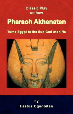Pharaoh Akhenaten Turns Egypt to the Sun God