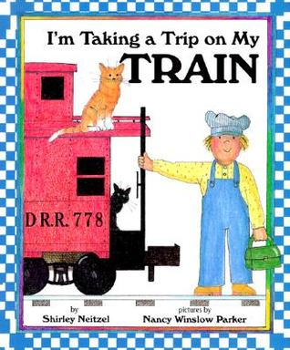 I'm Taking a Trip on My Train by Shirley Neitzel