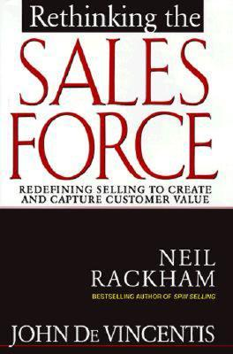 Rethinking the Sales Force: Redefining Selling to Create and Capture Customer Value