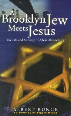 A Brooklyn Jew Meets Jesus: The Life and Ministry of Albert Abram Runge