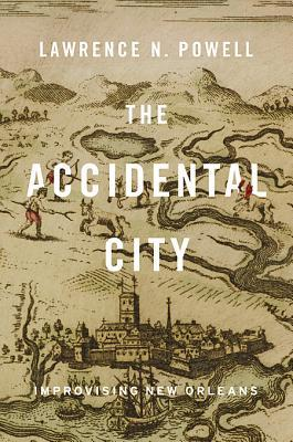 The Accidental City by Lawrence N. Powell