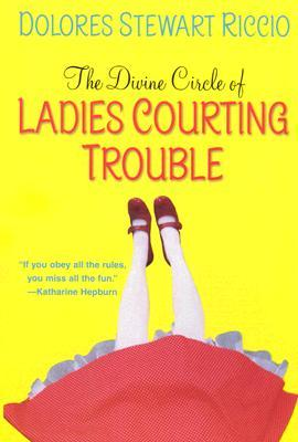 The Divine Circle of Ladies Courting Trouble by Dolores Stewart Riccio