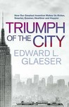 Triumph of the City by Edward L. Glaeser