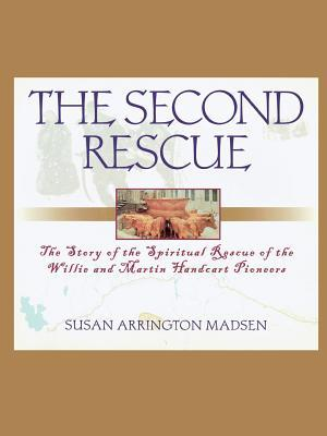 The Second Rescue: The Story of the Spiritual Rescue of the Willie and Martin Handcart Pioneers