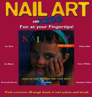 Nail Art For Kids: Over 80 Cool Desings For Your Nails