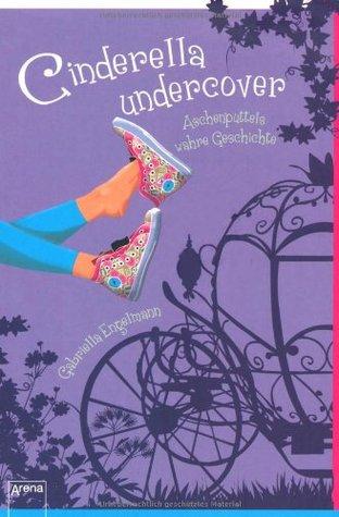 Cinderella Undercover by Gabriella Engelmann