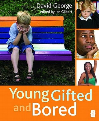 Young, Gifted and Bored