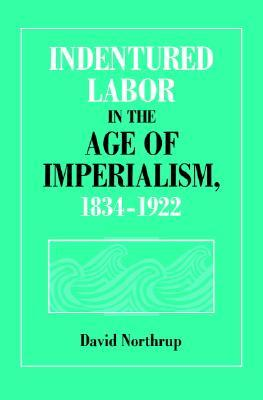 Indentured Labor in the Age of Imperialism, 1834-1922 (Studies in Comparative World History)
