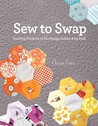 Sew to Swap: Quilting Projects to Exchange Online and by Mail
